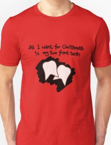 All I want for Christmas is my two front teeth Unisex T-Shirt