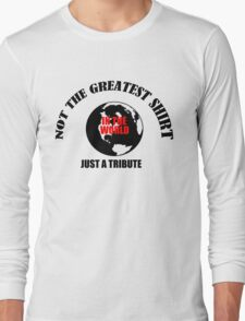 Greatest shirt in the world, tribute Long Sleeve T-Shirt