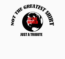 Greatest shirt in the world, tribute Unisex T-Shirt