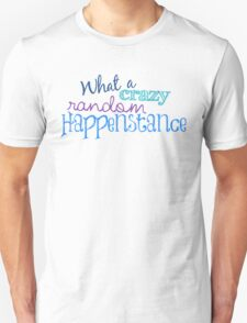 Crazy Random Happenstance T-Shirt