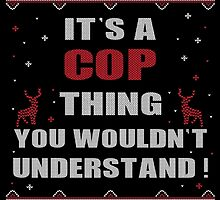 It's A COP Thing You Wouldn't Understand Ugly Christmas Printed Tee. by aestheticarts