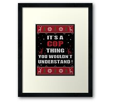 It's A COP Thing You Wouldn't Understand Ugly Christmas Printed Tee. Framed Print