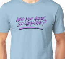 Why you ackin' so cray-cray? Unisex T-Shirt