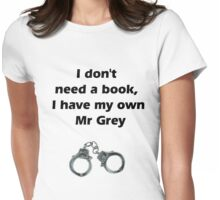 I don't need Mr grey Womens Fitted T-Shirt