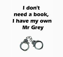 I don't need Mr grey T-Shirt