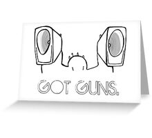 Got Guns. Greeting Card