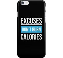Excuse Don't Burn Calories - Gym Inspirational Quotes iPhone Case/Skin