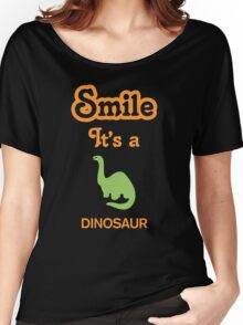 Smile it's a DINOSAUR Women's Relaxed Fit T-Shirt