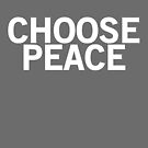 Choose Peace (white font) by johnnabrynn