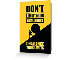 Don't Limit Your Challenges, Challenge Your Limit - Gym Motivational Quotes Greeting Card