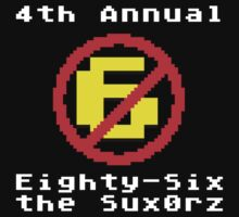 4th Annual Eighty-Six the Sux0rz by dopefish