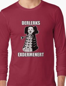 ERMAHGERD! DERLERKS! Long Sleeve T-Shirt