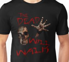 The Dead Will Walk... Unisex T-Shirt