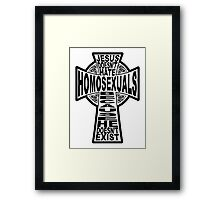 Jesus Doesn't Hate Homosexuals Because He Doesn't Exist Framed Print