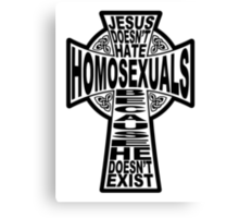 Jesus Doesn't Hate Homosexuals Because He Doesn't Exist Canvas Print