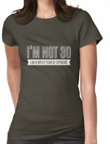 I'm not 30 Womens Fitted T-Shirt