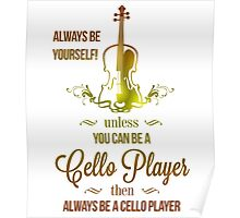 ALWAYS BE YOURSELF! UNLESS YOU CAN BE A CELLO PLAYER THEN ALWAYS BE A CELLO PLAYER Poster