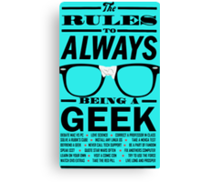 The rules to ALWAYS being a GEEK Canvas Print