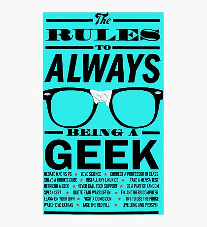 The rules to ALWAYS being a GEEK Photographic Print