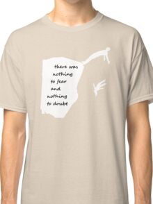 """""""There was nothing to fear and nothing to doubt"""" - Radiohead - light Classic T-Shirt"""