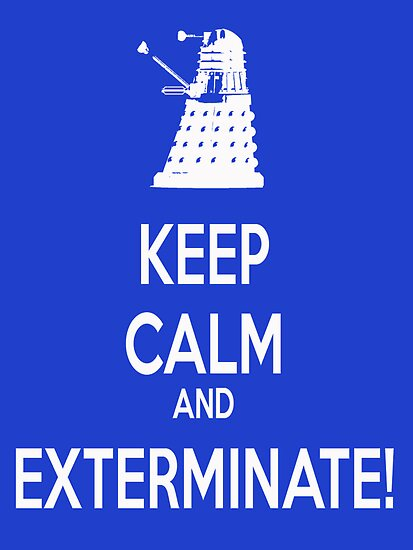 Keep Calm and Exterminate! by Gal Lo Leggio
