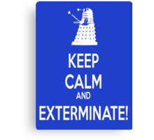 Keep Calm and Exterminate! Canvas Print