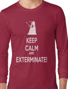 Keep Calm and Exterminate! Long Sleeve T-Shirt