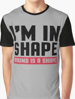I'm In Shape Gym Quote Graphic T-Shirt