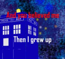 Doctor Who quote - Never want to grow up Sticker