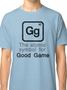 Gg - The atomic symbol for 'Good Game' Classic T-Shirt