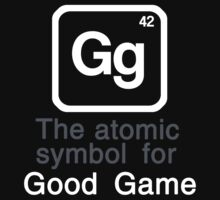 Gg - The atomic symbol for 'Good Game' by ScottW93