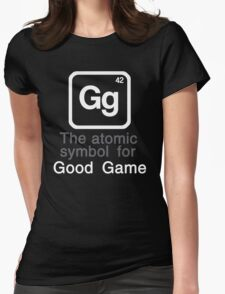 Gg - The atomic symbol for 'Good Game' Womens Fitted T-Shirt