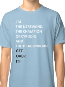 I'm the Nerevaine, the Champion of Cyrodiil and the Dragonborn. Classic T-Shirt