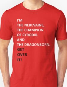 I'm the Nerevaine, the Champion of Cyrodiil and the Dragonborn. T-Shirt