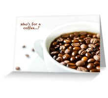 Who's for a coffee...? Greeting Card