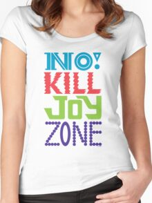 No KILL JOY zone Women's Fitted Scoop T-Shirt