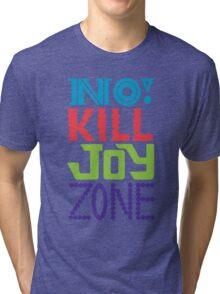 No KILL JOY zone Tri-blend T-Shirt