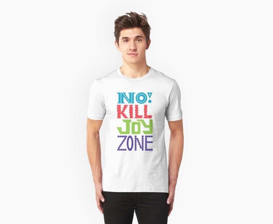 No KILL JOY zone by Andi Bird