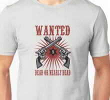 Wanted - Dead or nearly dead Unisex T-Shirt