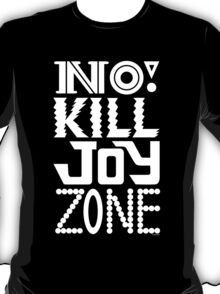 No KILL JOY zone on black T-Shirt