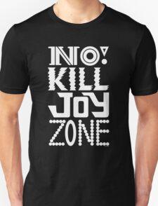 No KILL JOY zone on black Unisex T-Shirt