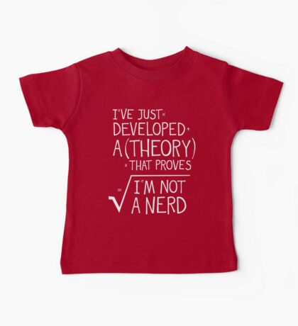 I've Just Developed A Theory That Proves I'm Not A Nerd Baby Tee