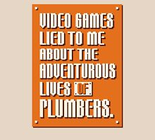Video Games Lied To Me About The Adventurous Lives of Plumbers Unisex T-Shirt
