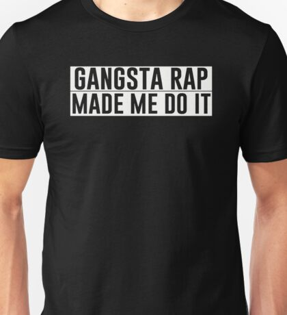 GANGSTER RAP MADE ME DO IT Unisex T-Shirt