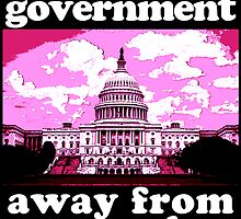 Keep Your Government Away From My Vagina by mouseteeeeeth