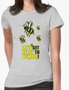 Ready to Bumble Womens Fitted T-Shirt