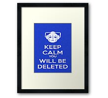 Keep Calm you will be deleted Framed Print