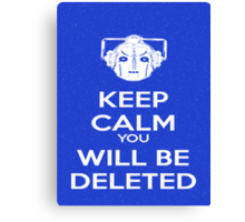 Keep Calm you will be deleted Canvas Print