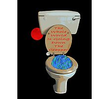the whole world is going down the crapper Photographic Print