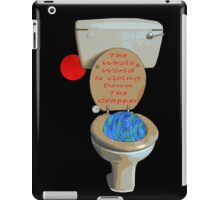the whole world is going down the crapper iPad Case/Skin